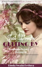 Just Women Getting By - Leaving a Legacy of Strength by Linda Swain Bethea