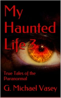 My Haunted Life 3: True Paranormal Stories, #3
