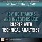 How Do Traders and Investors Use Charts with Technical Analysis? by Michael N. Kahn CMT