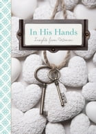 In His Hands: Insights from Women by Compilation