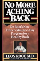 No More Aching Back: Dr. Root's New Fifteen-Minutes-A-Day Program for Back by Leon Root, M.D.