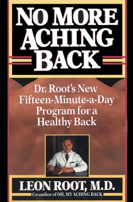 Book No More Aching Back: Dr. Root's New Fifteen-Minutes-A-Day Program for Back by Leon Root, M.D.