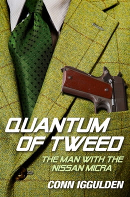 Book Quantum of Tweed: The Man with the Nissan Micra by Conn Iggulden