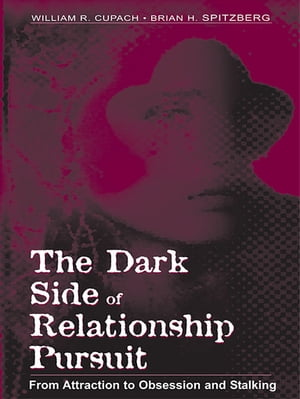 The Dark Side of Relationship Pursuit From Attraction to Obsession and Stalking
