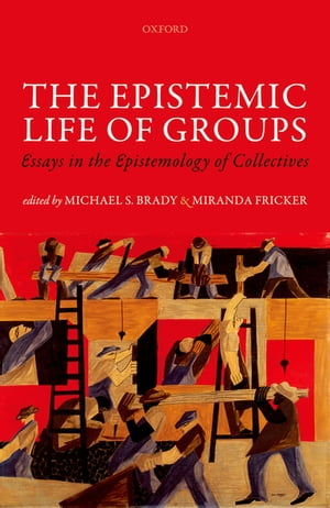 The Epistemic Life of Groups Essays in the Epistemology of Collectives