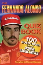 The Fernando Alonso Quiz Book: 100 Questions on the Spanish Racing Driver by Hannah Blamires