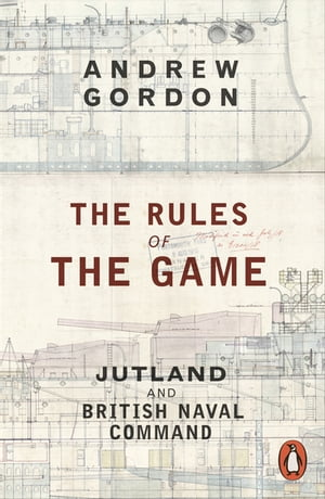 The Rules of the Game Jutland and British Naval Command