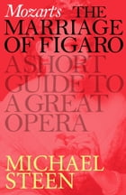 Mozart's Marriage of Figaro: A Short Guide to a Great Opera by Michael Steen