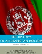 The History of Afghanistan, 1600-2012 by Charles River Editors