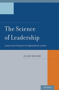 The Science of Leadership: Lessons from Research for Organizational Leaders