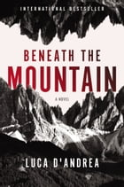 Beneath the Mountain: A Novel by Luca D'Andrea