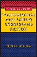 A User's Guide to Postcolonial and Latino Borderland Fiction c949b49b-eace-4c7e-b1f9-8cedffad8607