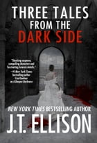Three Tales from the Dark Side: (a short story bundle) by J.T. Ellison