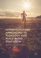 Interdisciplinary Approaches to Pedagogy and Place-Based Education: From Abstract to the Quotidian by Deric Shannon