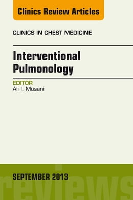 Book Interventional Pulmonology, An Issue of Clinics in Chest Medicine, E-Book by Ali I. Musani, MD, FCCP, FACP