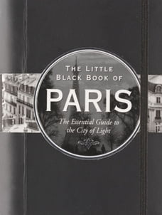 The Little Black Book of Paris, 2013 edition: The Essential Guide to the City of Light