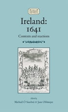 Ireland: 1641: Contexts and reactions by Jane Ohlmeyer