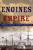 Engines of Empire: Steamships and the Victorian Imagination by Douglas R. Burgess Jr.