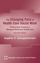 The Changing Face of Health Care Social Work: Professional Practice in Managed Behavioral Health…