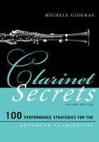 Clarinet Secrets: 100 Performance Strategies for the Advanced Clarinetist by Michele Gingras