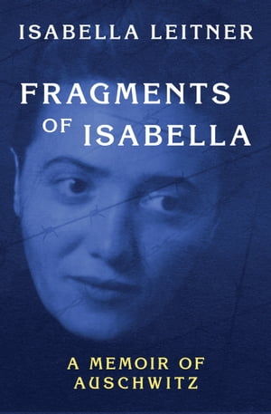 Fragments of Isabella A Memoir of Auschwitz
