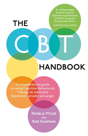 The CBT Handbook A comprehensive guide to using Cognitive Behavioural Therapy to overcome depression,  anxiety and anger