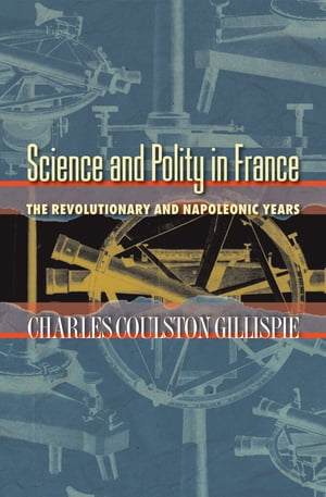 Science and Polity in France The Revolutionary and Napoleonic Years