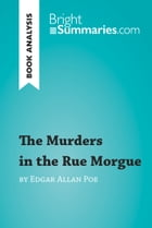 The Murders in the Rue Morgue by Edgar Allan Poe (Book Analysis): Detailed Summary, Analysis and Reading Guide by Bright Summaries