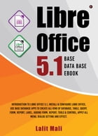 Libre office 5.1 Base Database eBook: Introduction to libre office 5.1, install & configure libre office, use base database apps to create by Lalit Mali
