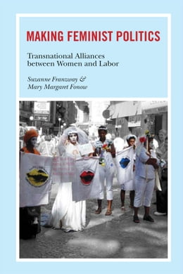 Book Making Feminist Politics: Transnational Alliances between Women and Labor by Suzanne Franzway