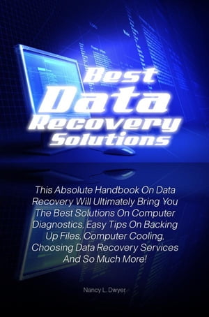 Best Data Recovery Solutions This Absolute Handbook On Data Recovery Will Ultimately Bring You The Best Solutions On Computer Diagnostics,  Easy Tips O