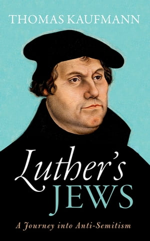 Luther's Jews A Journey into Anti-Semitism