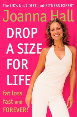 Book Drop a Size for Life: Fat Loss Fast and Forever! by Joanna Hall