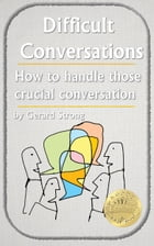 Dealing with Difficult People: Handling those crucial conversations by Gerard Strong