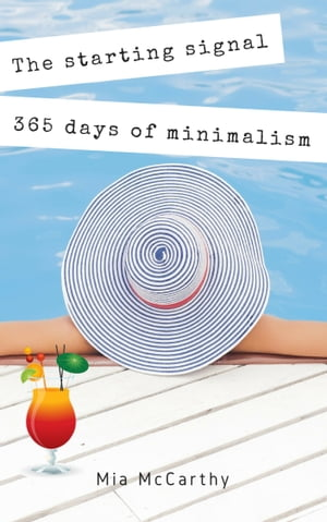 The starting signal...365 days of minimalism: What you should really do to make your life happen! (Minimalism-Challenge: Declutter your life, home, mind & soul)