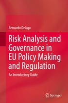 Risk Analysis and Governance in EU Policy Making and Regulation: An Introductory Guide by Bernardo Delogu