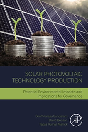 Solar Photovoltaic Technology Production Potential Environmental Impacts and Implications for Governance