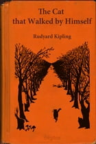 The cat that walked by himself by Kipling, Rudyard