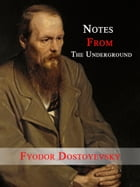 Notes From The Underground by Fyodor Dostoevsky