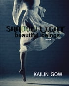 Shadow Light (Beautiful Beings #3) by Kailin Gow