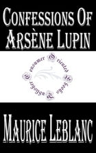 Confessions of Arsene Lupin by Maurice LeBlanc