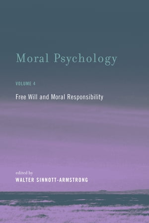 Moral Psychology Free Will and Moral Responsibility