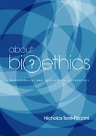 About Bioethics: Philosophical and Theological Approaches by Nicholas Tonti-Filippini