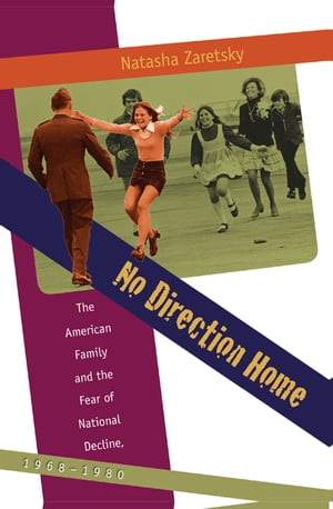 No Direction Home The American Family and the Fear of National Decline,  1968-1980