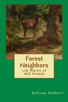 Forest Neighbors: Life Stories of Wild Animals by William Davenport Hulbert