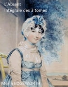 L'Absent (Intégrale des 3 tomes) by Maria EDGEWORTH