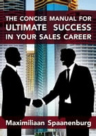 The Concise Manual for Ultimate Success in your Sales Career