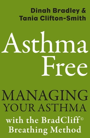 Asthma Free Managing Your Asthma with the BradCliff Breathing Method