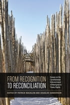 From Recognition to Reconciliation: Essays on the Constitutional Entrenchment of Aboriginal and…