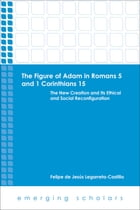 The Figure of Adam in Romans 5 and 1 Corinthians 15: The New Creation and its Ethical and Social…